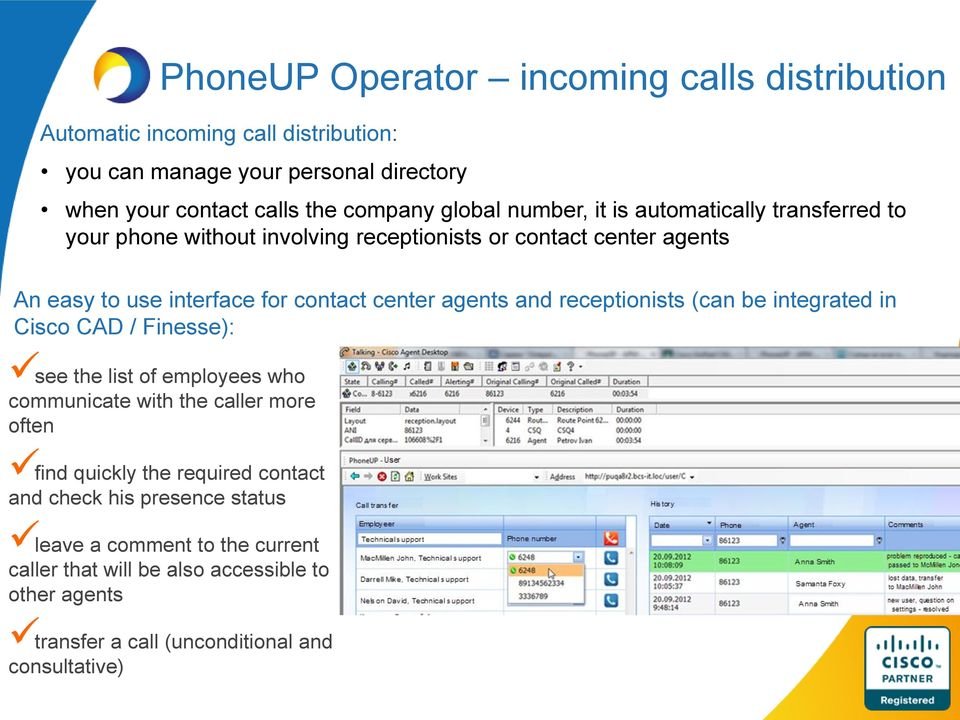 agents and receptionists (can be integrated in Cisco CAD / Finesse): see the list of employees who communicate with the caller more often find quickly the required