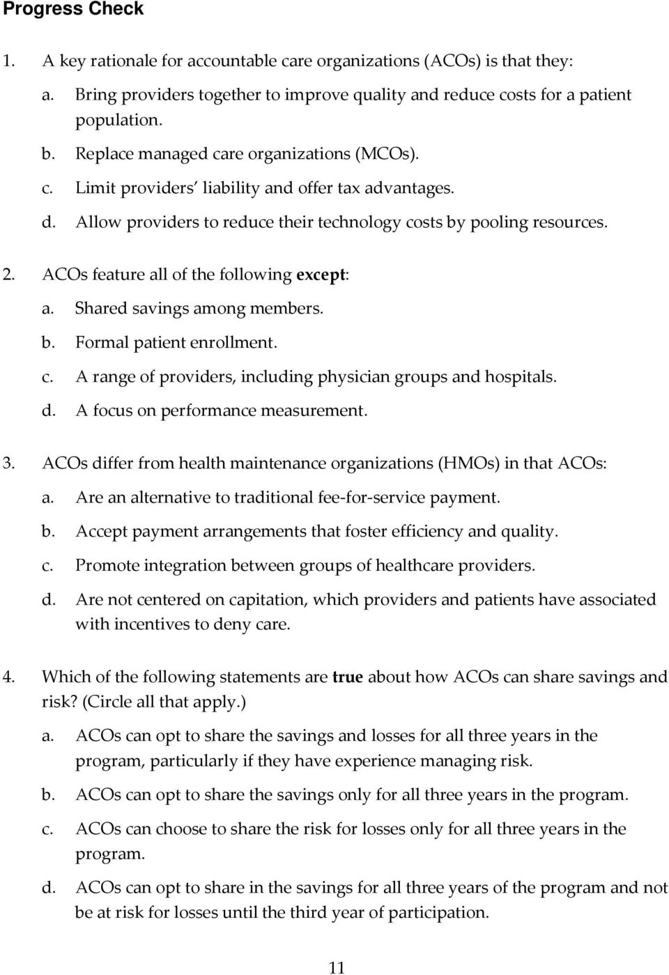 ACOs feature all of the following except: a. Shared savings among members. b. Formal patient enrollment. c. A range of providers, including physician groups and hospitals. d.