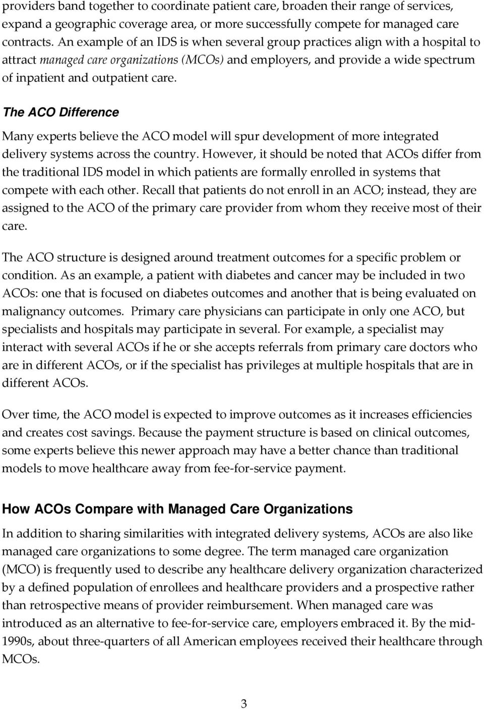 The ACO Difference Many experts believe the ACO model will spur development of more integrated delivery systems across the country.