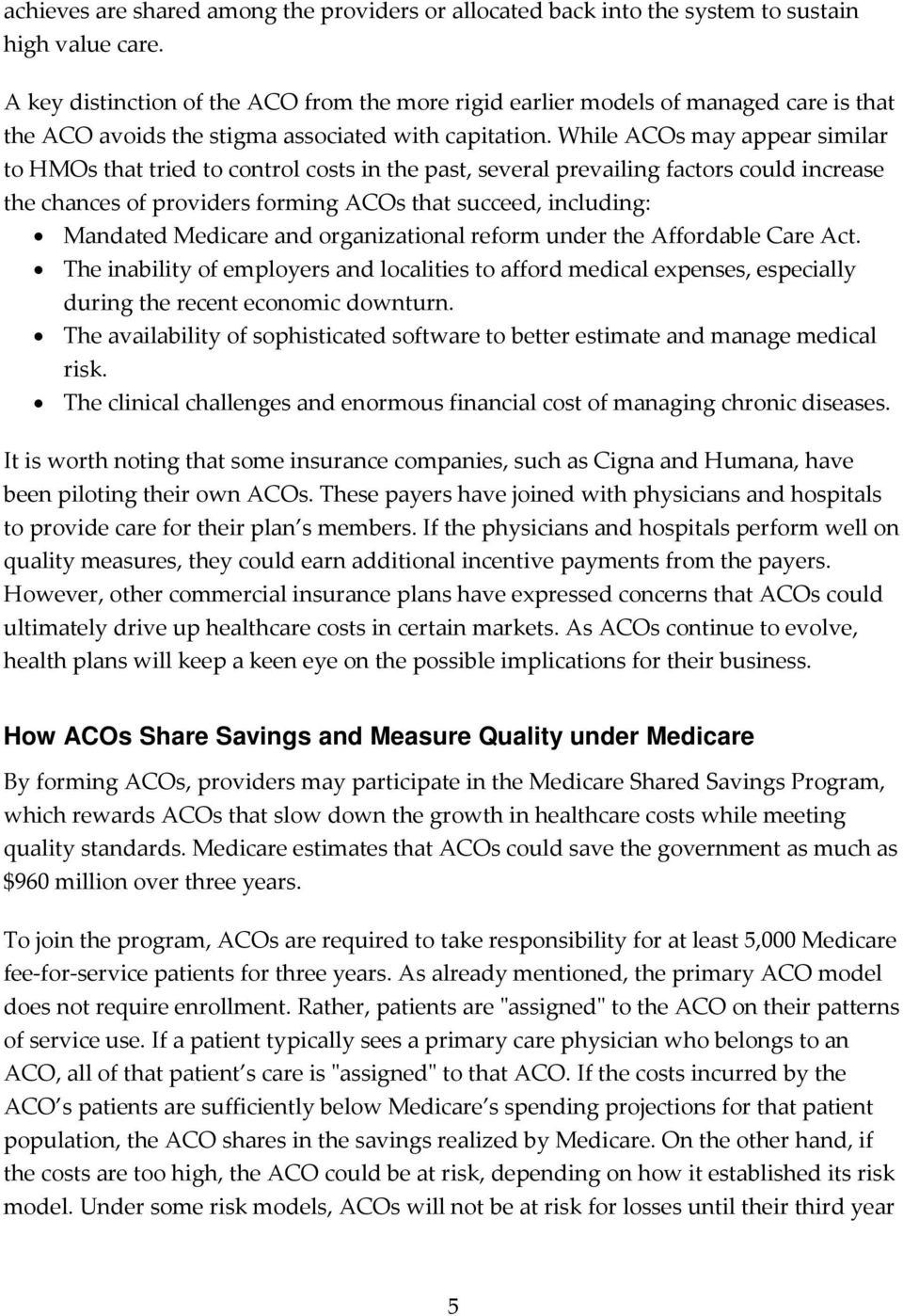 While ACOs may appear similar to HMOs that tried to control costs in the past, several prevailing factors could increase the chances of providers forming ACOs that succeed, including: Mandated