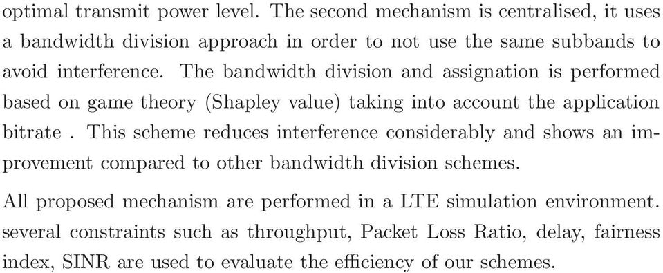 The bandwidth division and assignation isperformed based on game theory (Shapley value) taking into account the application bitrate.