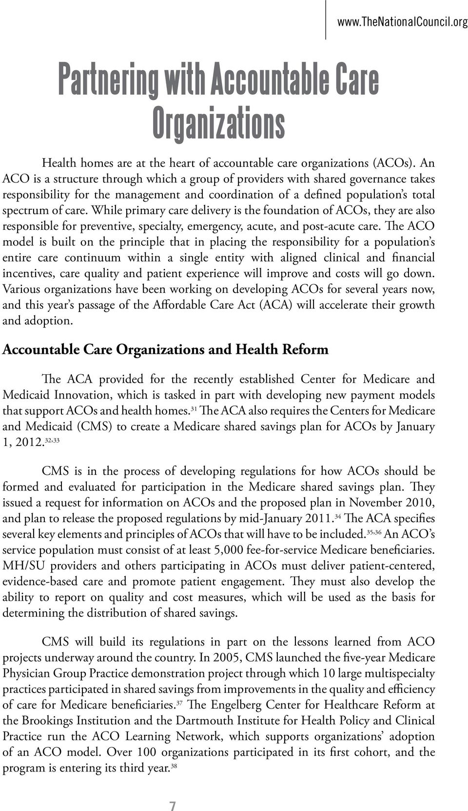 While primary care delivery is the foundation of ACOs, they are also responsible for preventive, specialty, emergency, acute, and post-acute care.