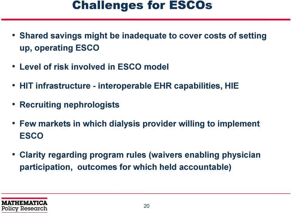 Recruiting nephrologists Few markets in which dialysis provider willing to implement ESCO Clarity