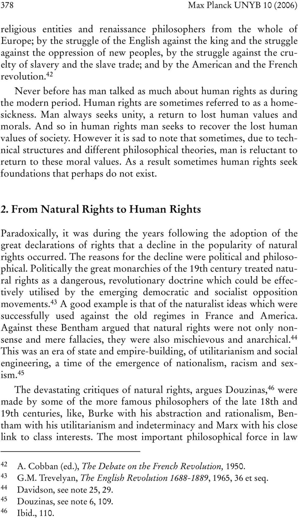 42 Never before has man talked as much about human rights as during the modern period. Human rights are sometimes referred to as a homesickness.