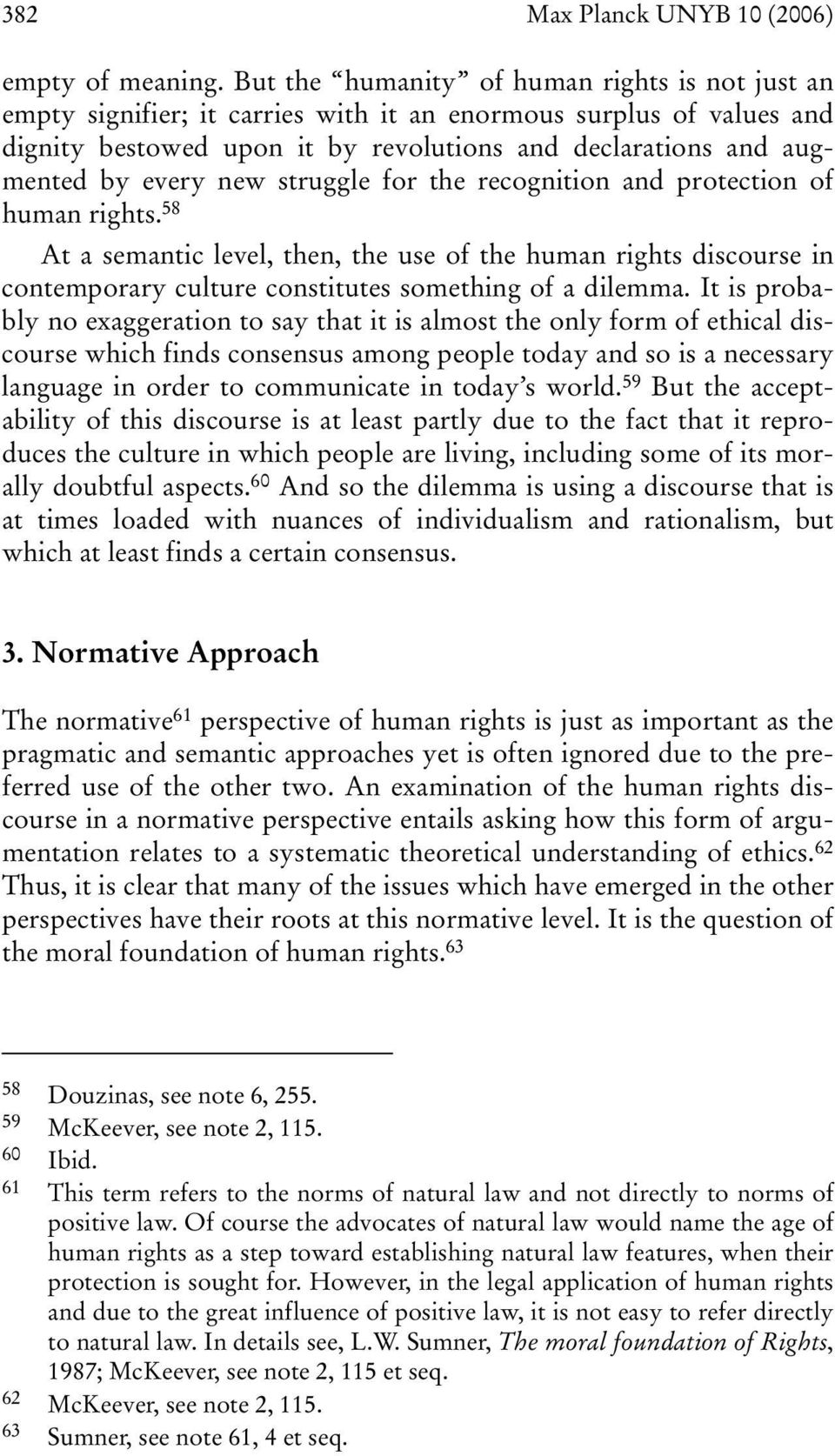 new struggle for the recognition and protection of human rights. 58 At a semantic level, then, the use of the human rights discourse in contemporary culture constitutes something of a dilemma.