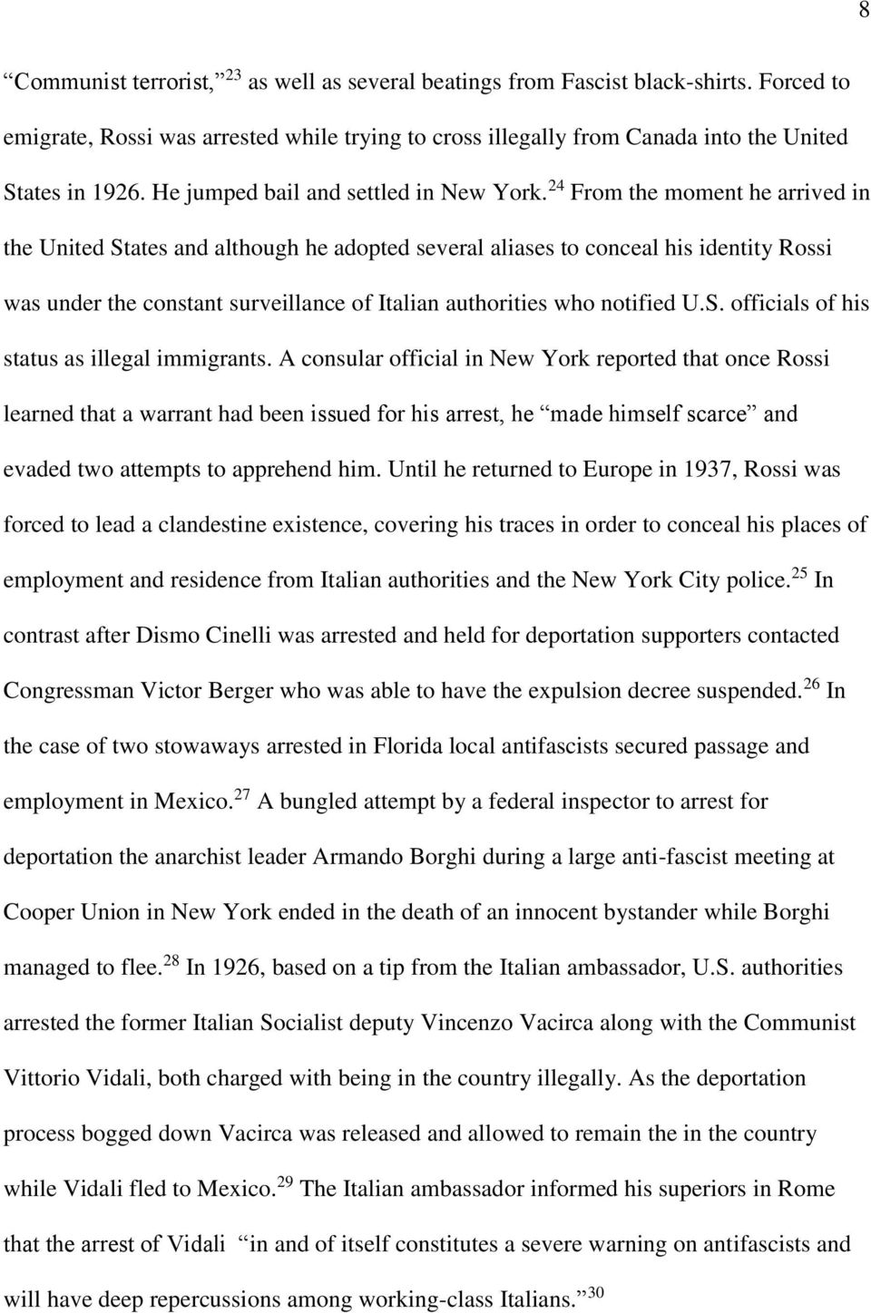 24 From the moment he arrived in the United States and although he adopted several aliases to conceal his identity Rossi was under the constant surveillance of Italian authorities who notified U.S. officials of his status as illegal immigrants.