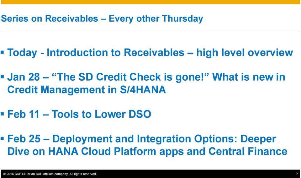 What is new in Credit Management in S/4HANA Feb 11 Tools to Lower DSO Feb 25 Deployment and