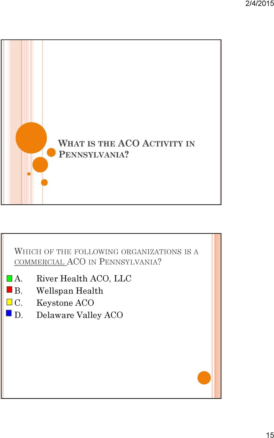 COMMERCIAL ACO IN PENNSYLVANIA? A. River Health ACO, LLC B.
