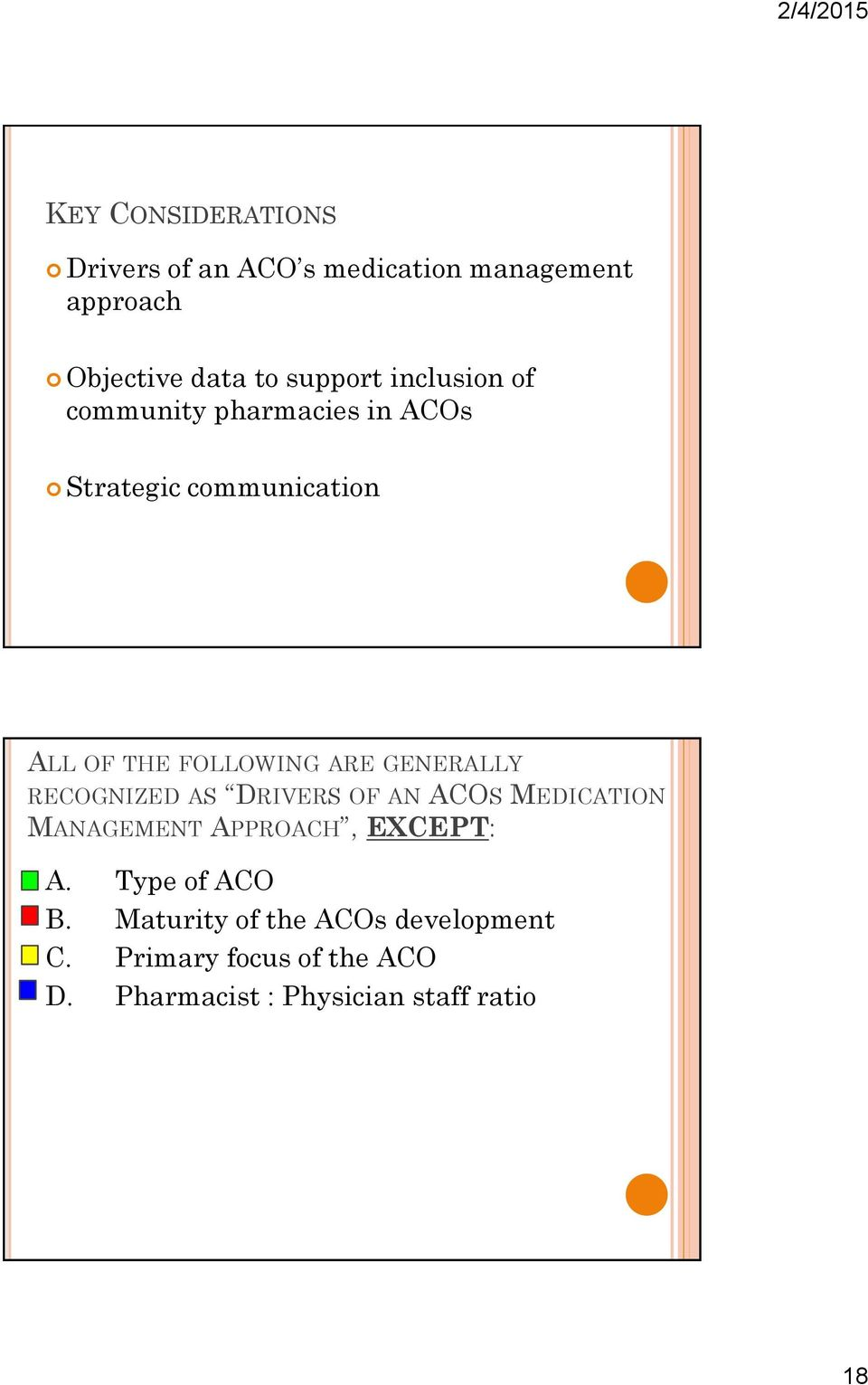 GENERALLY RECOGNIZED AS DRIVERS OF AN ACOS MEDICATION MANAGEMENT APPROACH, EXCEPT: A.