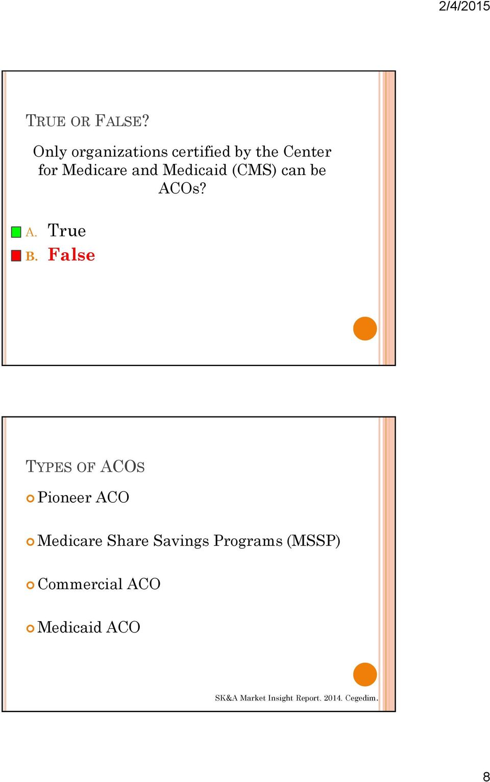 Medicaid (CMS) can be ACOs? A. True B.