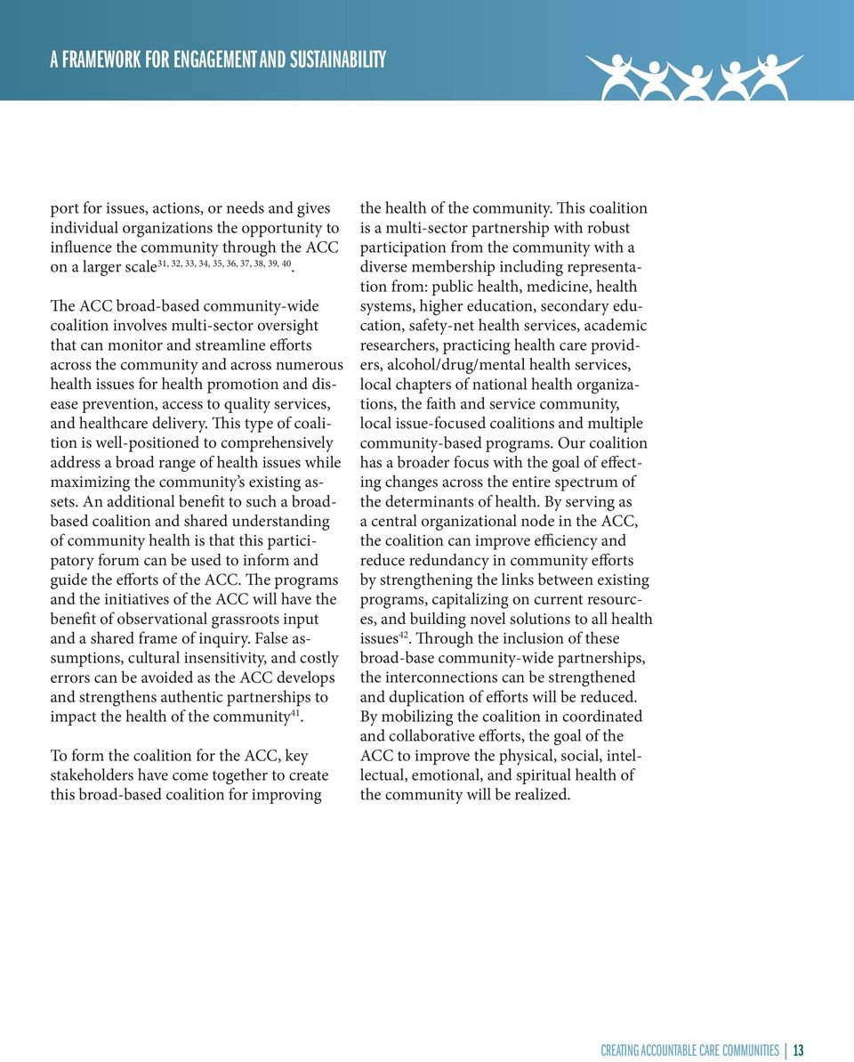 The ACC broad-based community-wide coalition involves multi-sector oversight that can monitor and streamline efforts across the community and across numerous health issues for health promotion and