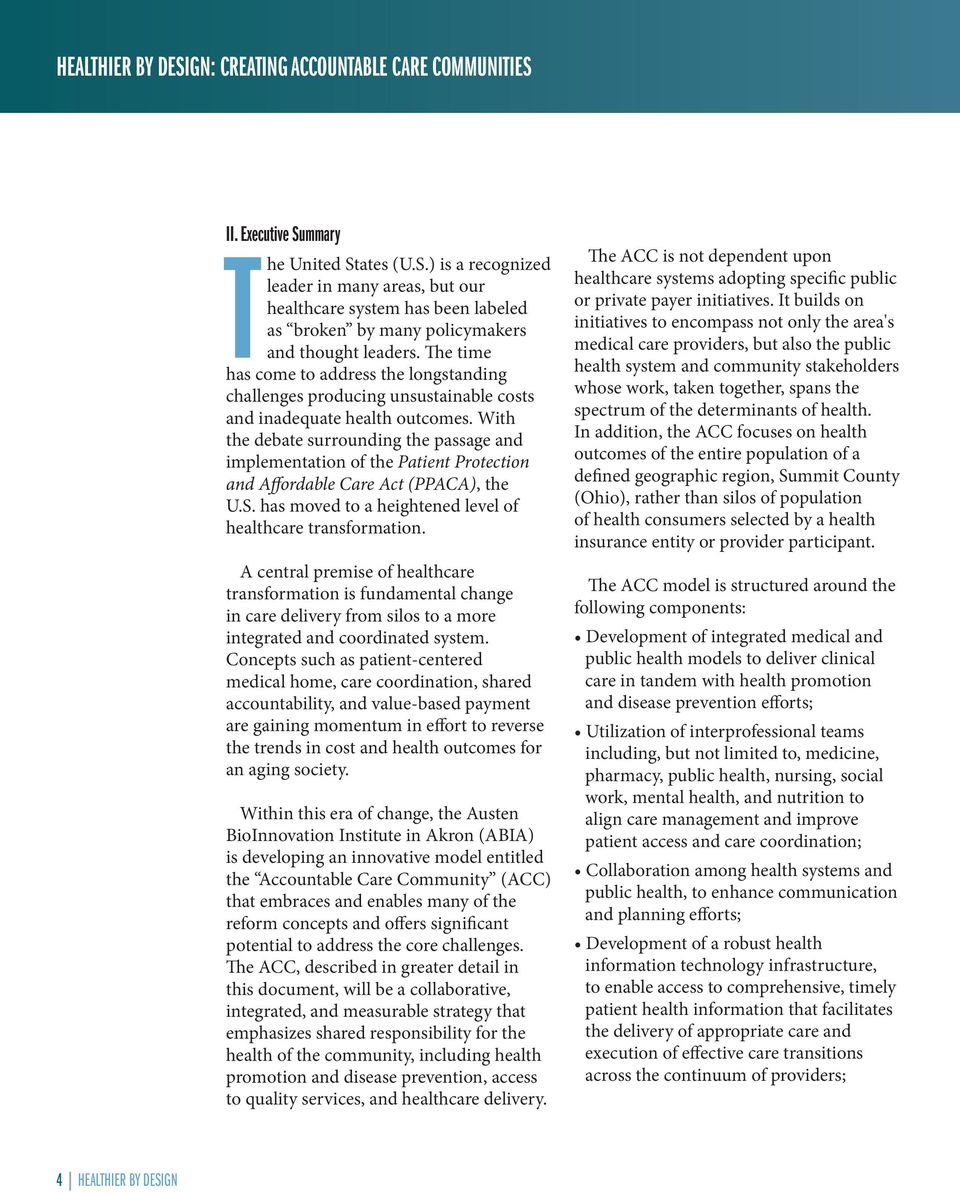 With the debate surrounding the passage and implementation of the Patient Protection and Affordable Care Act (PPACA), the U.S. has moved to a heightened level of healthcare transformation.