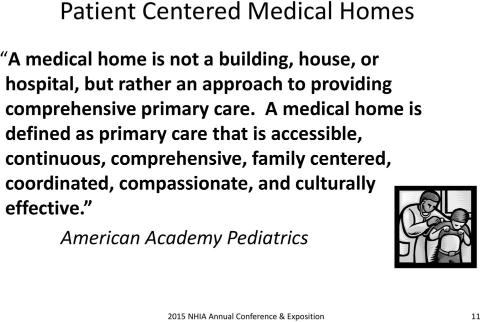 A medical home is defined as primary care that is accessible, continuous,