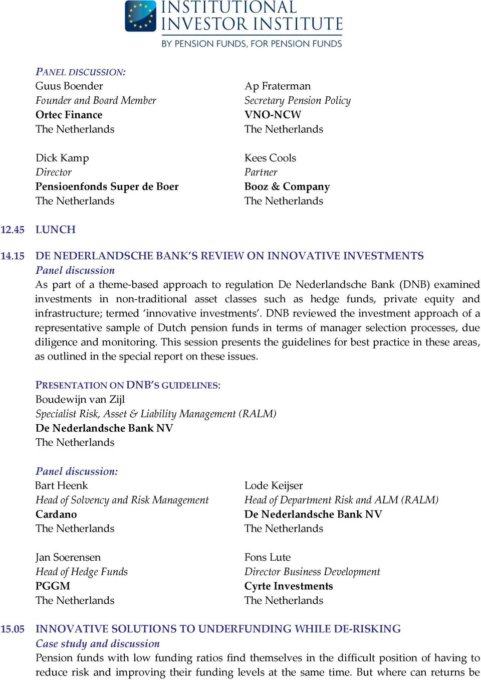 15 DE NEDERLANDSCHE BANK S REVIEW ON INNOVATIVE INVESTMENTS Panel discussion As part of a theme-based approach to regulation De Nederlandsche Bank (DNB) examined investments in non-traditional asset