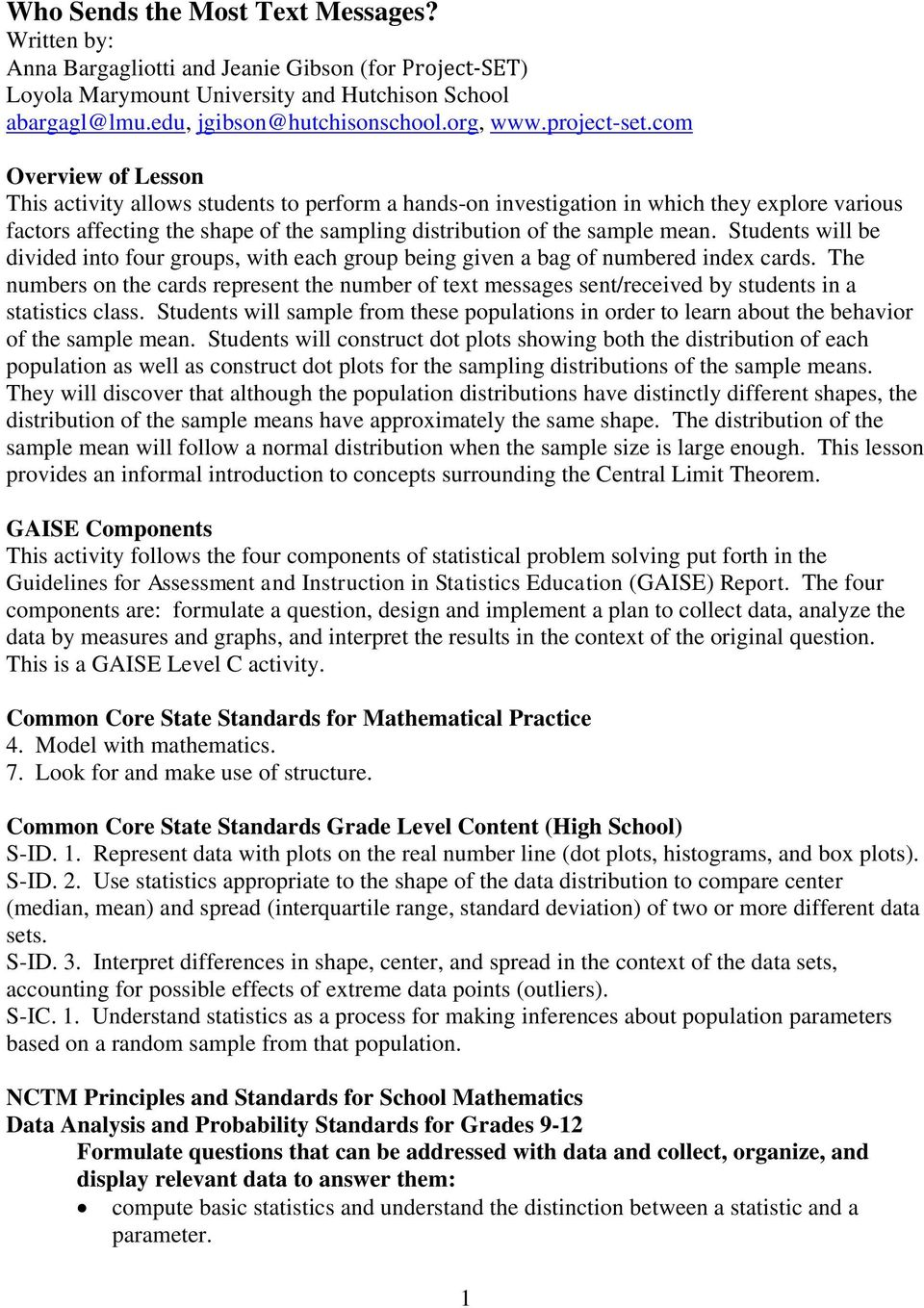 com Overview of Lesson This activity allows students to perform a hands-on investigation in which they explore various factors affecting the shape of the sampling distribution of the sample mean.