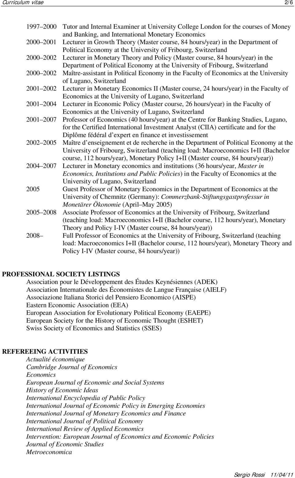 Department of Political Economy at the University of Fribourg, Switzerland 2000 2002 Maître-assistant in Political Economy in the Faculty of Economics at the University of Lugano, Switzerland 2001