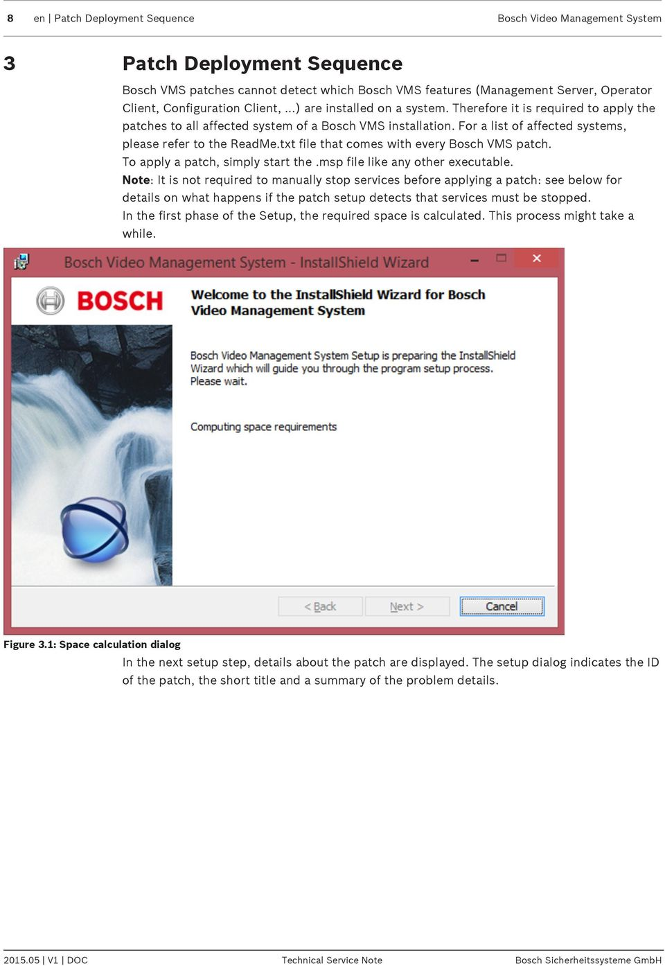 txt file that comes with every Bosch VMS patch. To apply a patch, simply start the.msp file like any other executable.