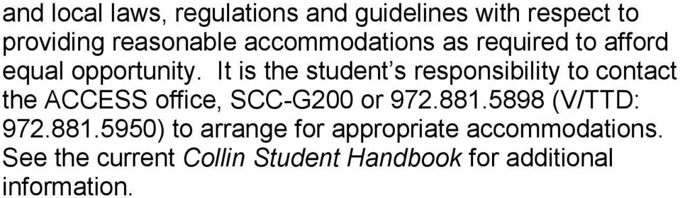 It is the student s responsibility to contact the ACCESS office, SCC-G200 or 972.881.