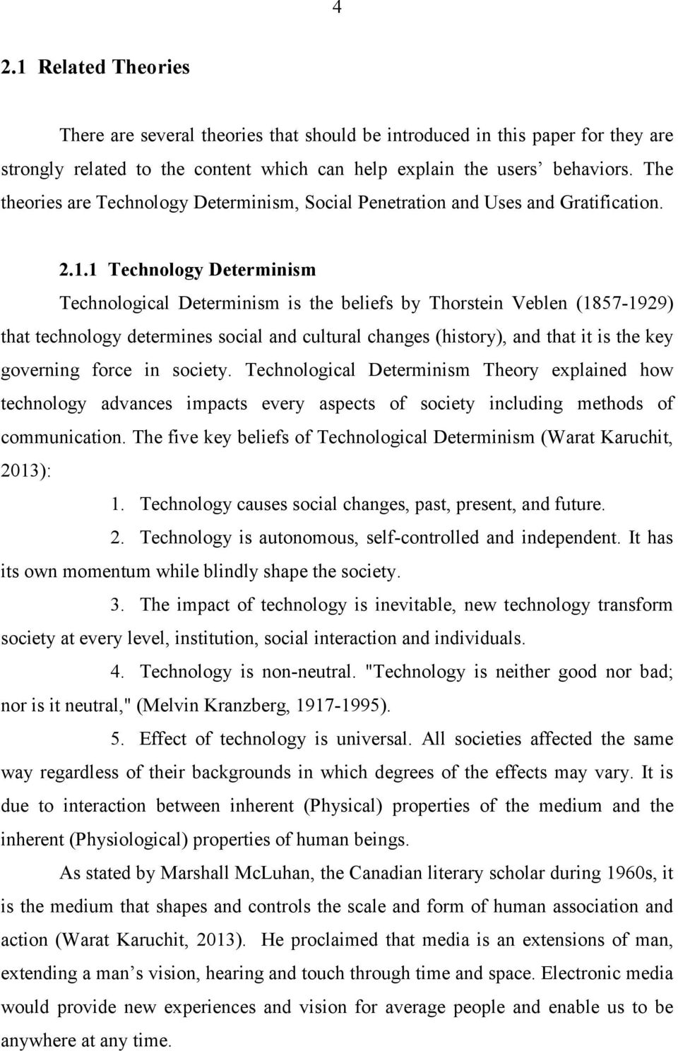 1 Technology Determinism Technological Determinism is the beliefs by Thorstein Veblen (1857-1929) that technology determines social and cultural changes (history), and that it is the key governing