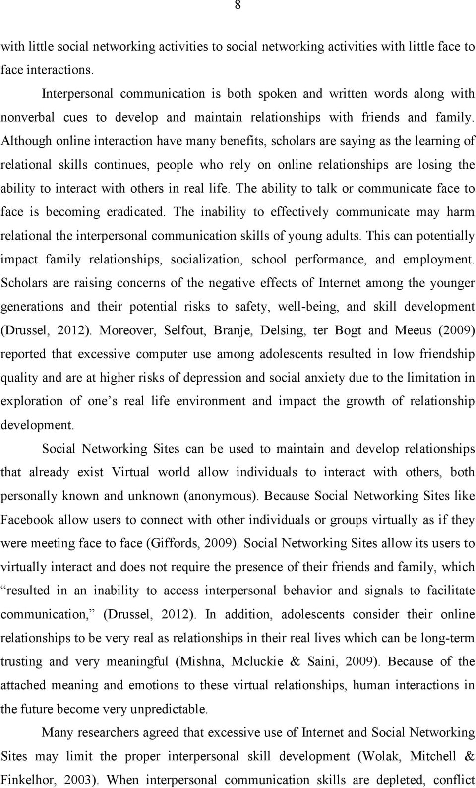 Although online interaction have many benefits, scholars are saying as the learning of relational skills continues, people who rely on online relationships are losing the ability to interact with
