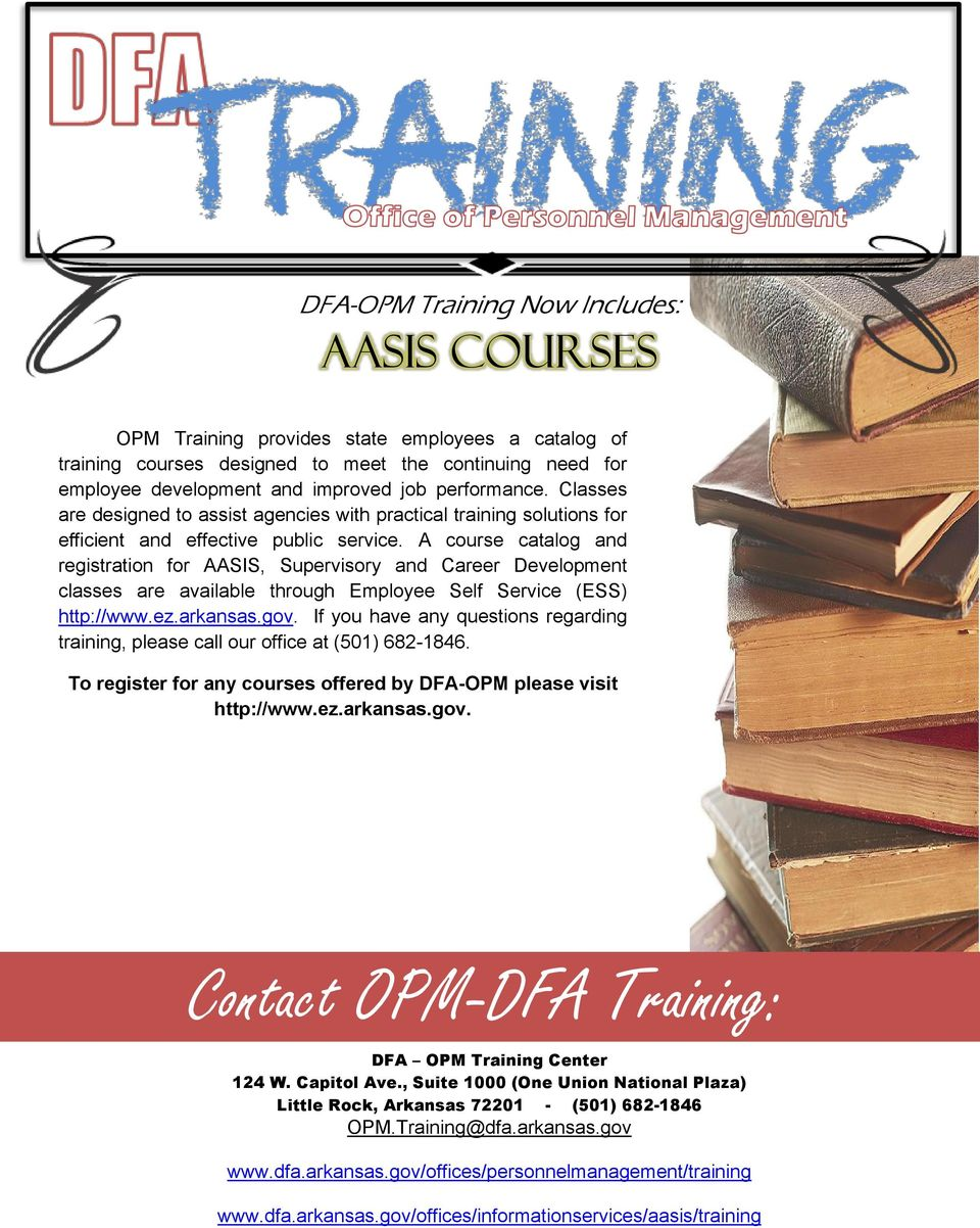 A course catalog and registration for AASIS, Supervisory and Career Development classes are available through Employee Self Service (ESS) http://www.ez.arkansas.gov.
