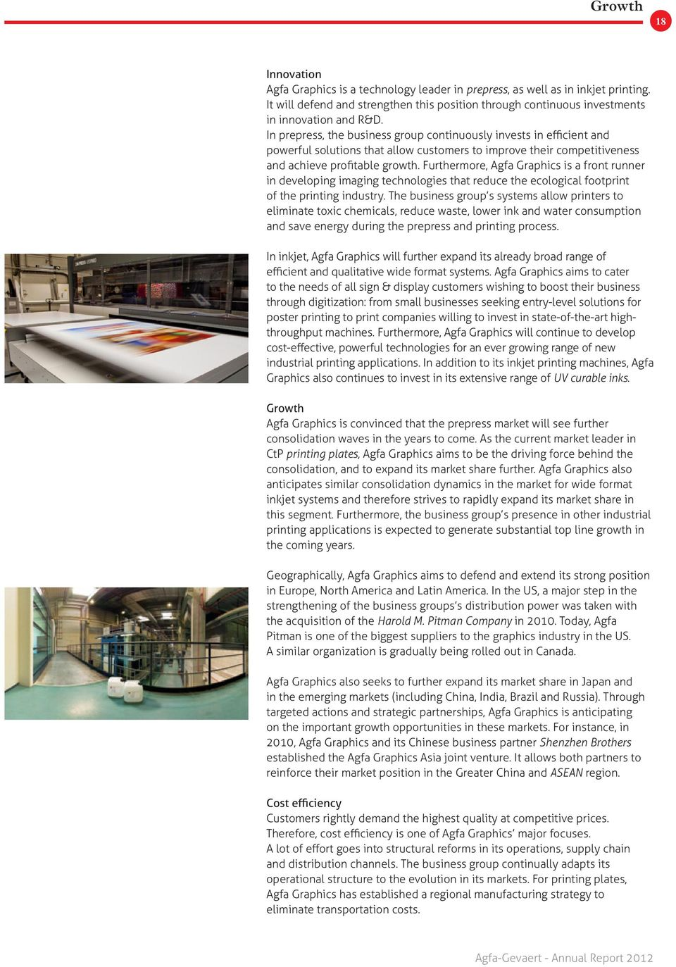 Furthermore, Agfa Graphics is a front runner in developing imaging technologies that reduce the ecological footprint of the printing industry.