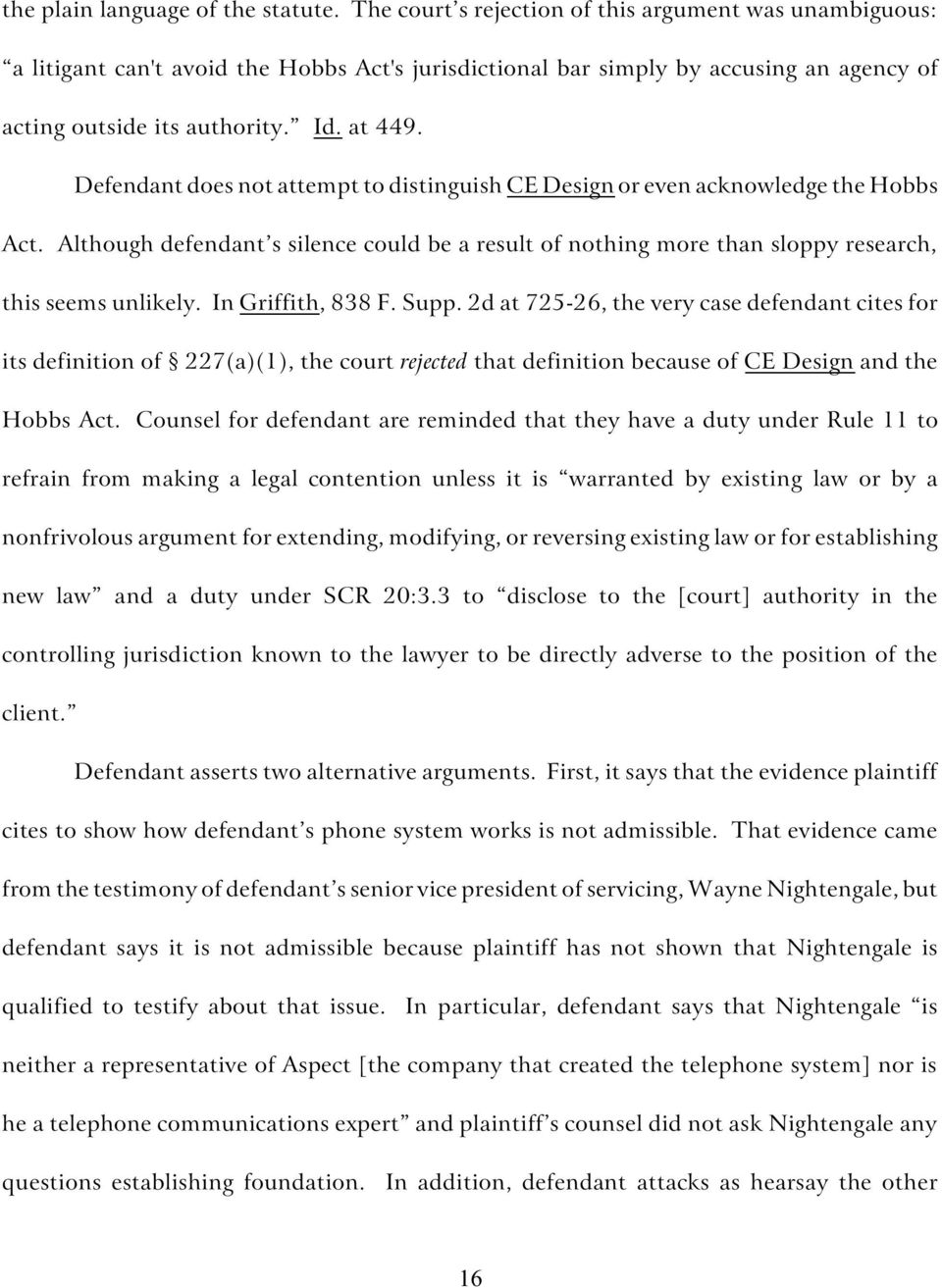 Defendant does not attempt to distinguish CE Design or even acknowledge the Hobbs Act. Although defendant s silence could be a result of nothing more than sloppy research, this seems unlikely.
