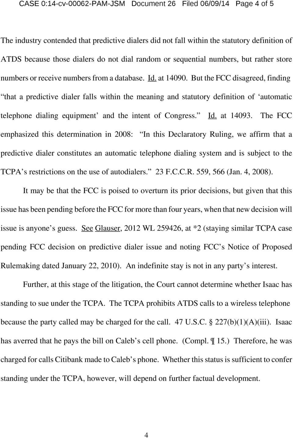 But the FCC disagreed, finding that a predictive dialer falls within the meaning and statutory definition of automatic telephone dialing equipment and the intent of Congress. Id. at 14093.
