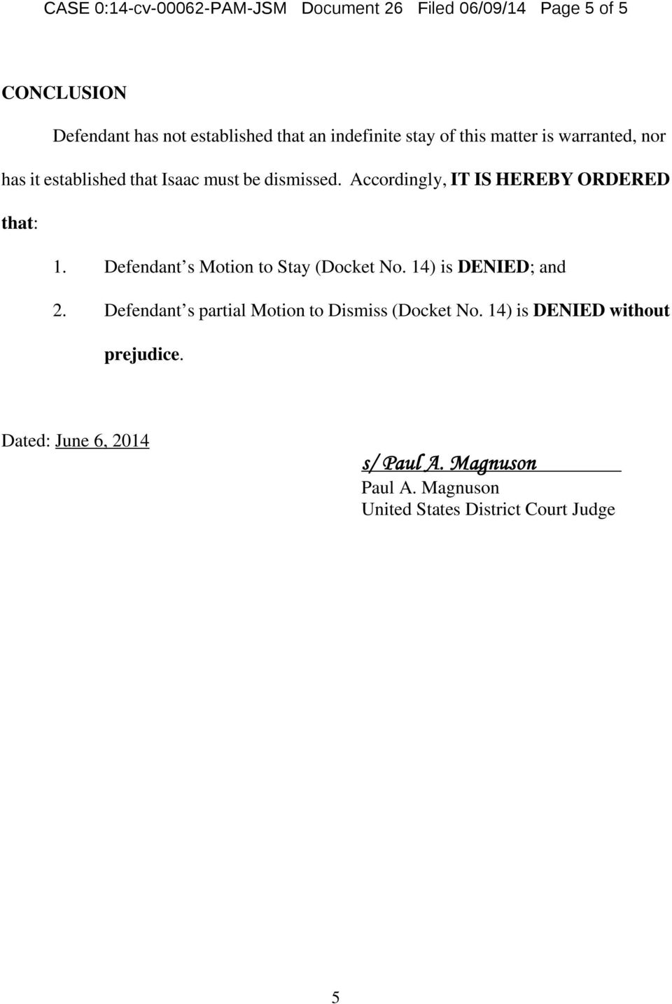 Accordingly, IT IS HEREBY ORDERED that: 1. Defendant s Motion to Stay (Docket No. 14) is DENIED; and 2.