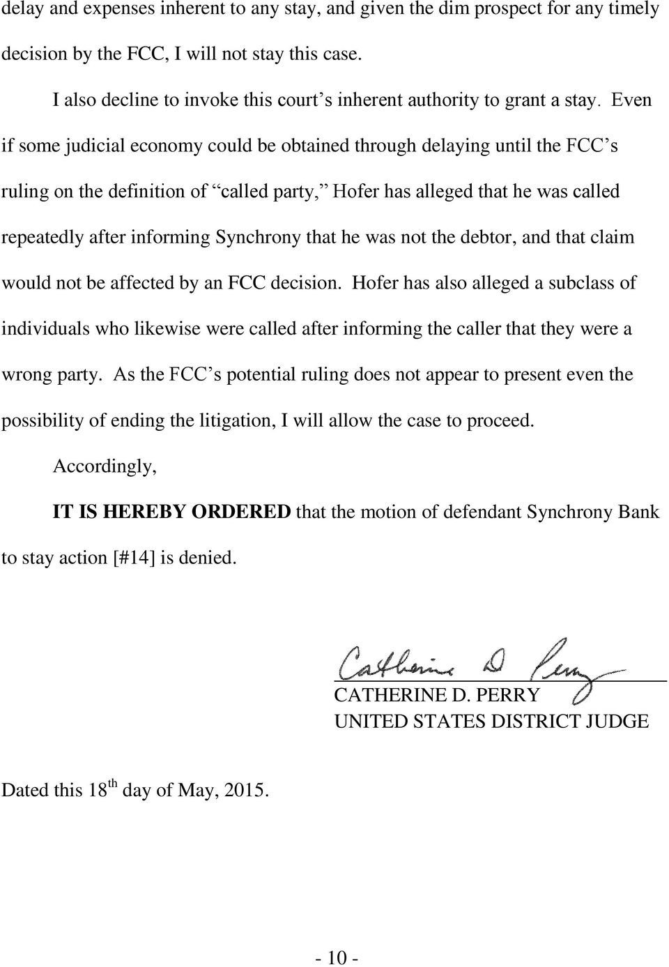 Even if some judicial economy could be obtained through delaying until the FCC s ruling on the definition of called party, Hofer has alleged that he was called repeatedly after informing Synchrony