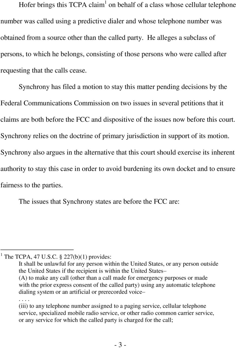 Synchrony has filed a motion to stay this matter pending decisions by the Federal Communications Commission on two issues in several petitions that it claims are both before the FCC and dispositive