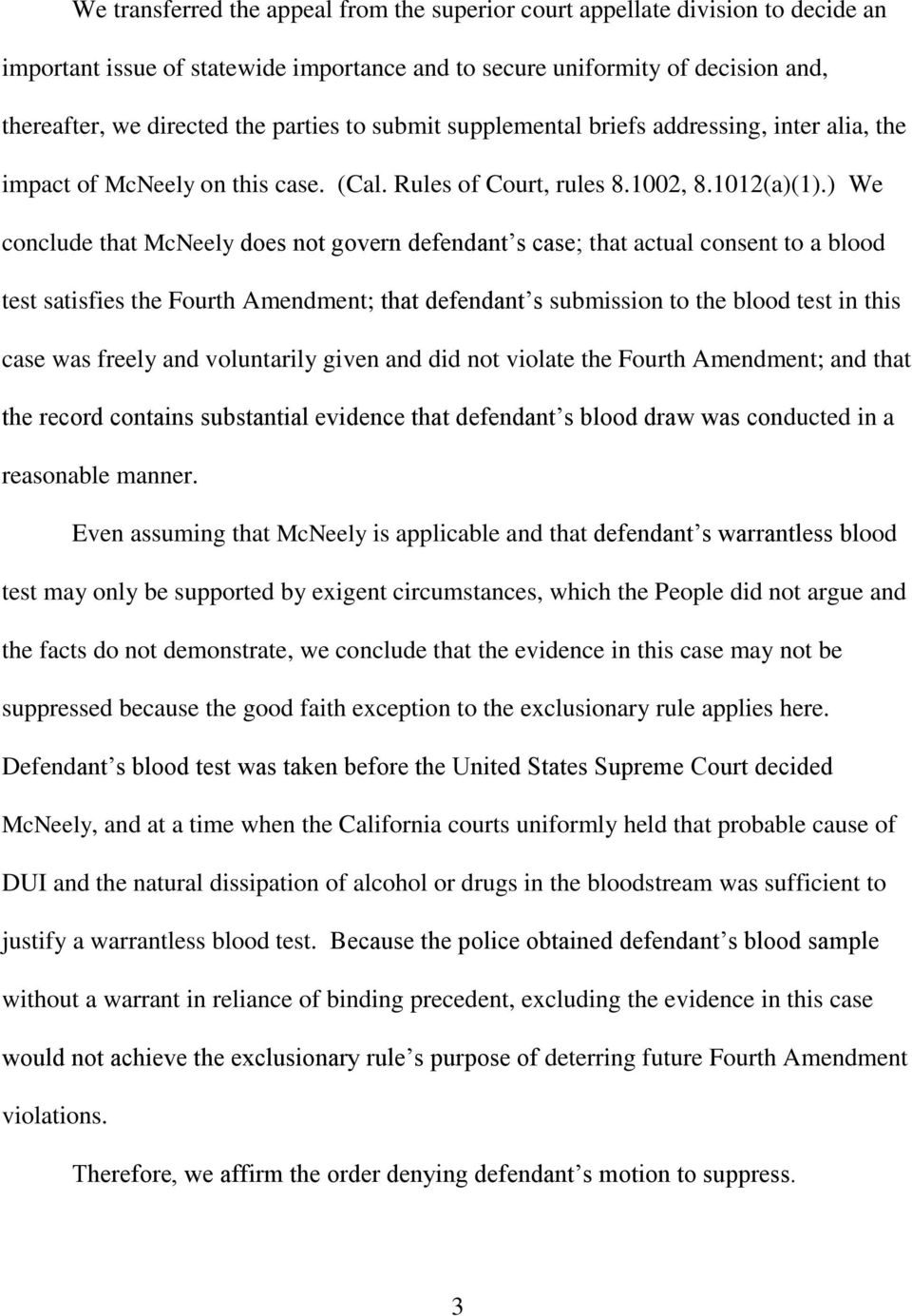 ) We conclude that McNeely does not govern defendant s case; that actual consent to a blood test satisfies the Fourth Amendment; that defendant s submission to the blood test in this case was freely