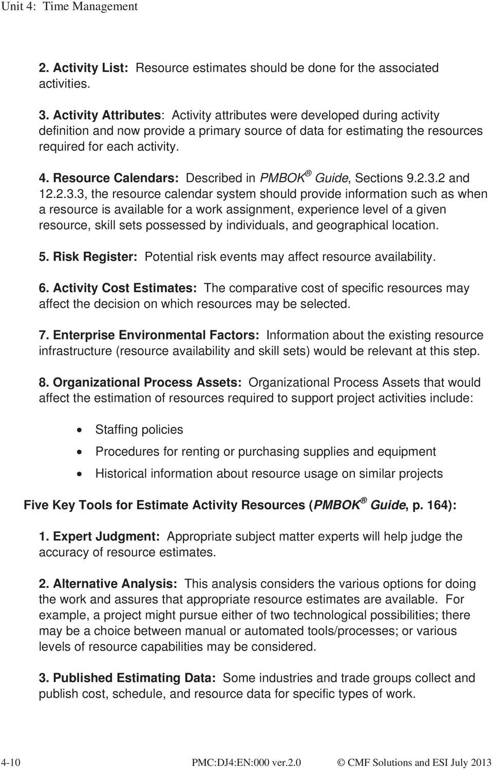 Resource Calendars: Described in PMBOK Guide, Sections 9.2.3.