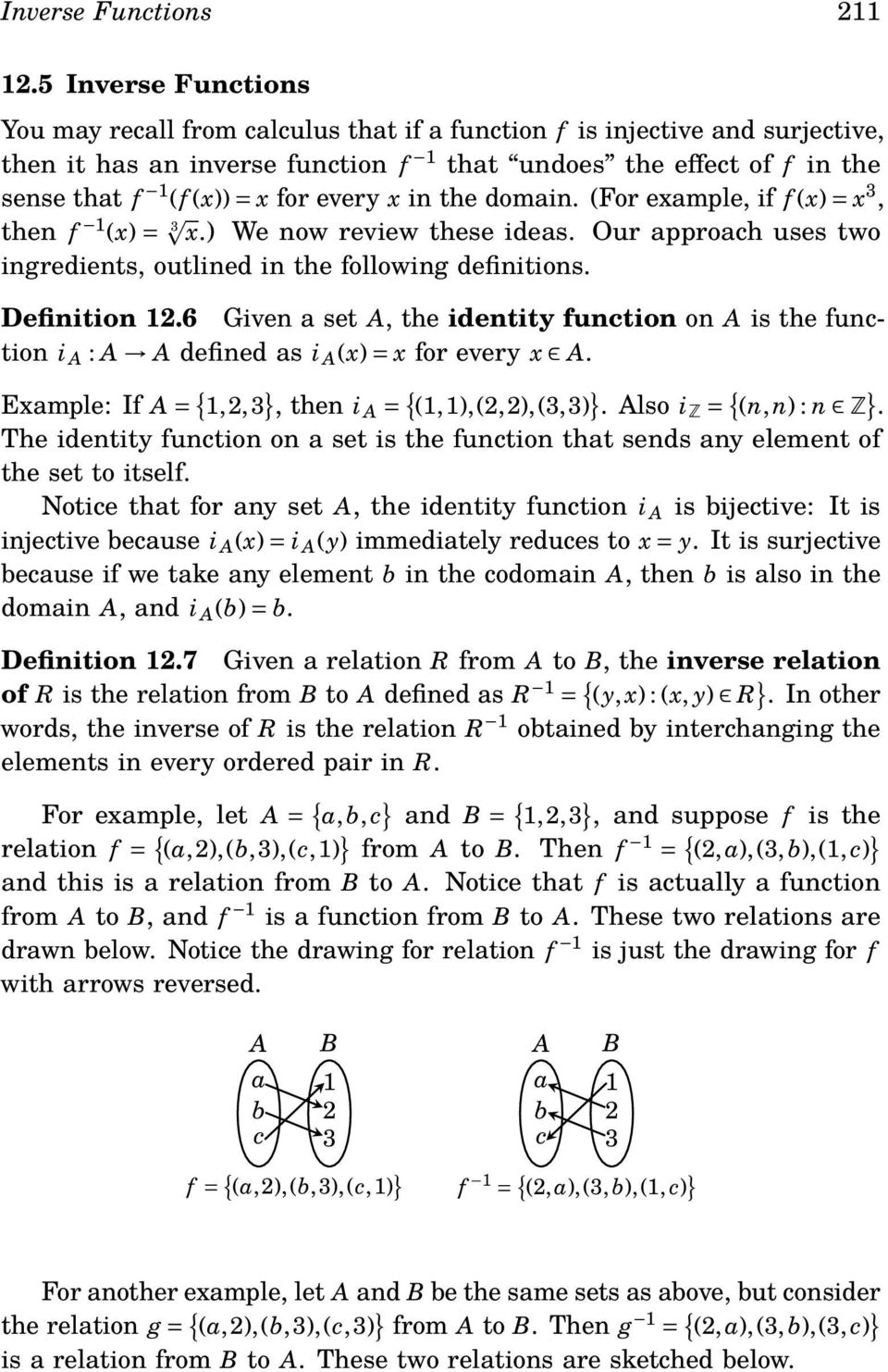 for every x in the domain. (For example, if f (x) = x 3, then f 1 (x) = 3 x.) We now review these ideas. Our approach uses two ingredients, outlined in the following definitions. Definition 12.
