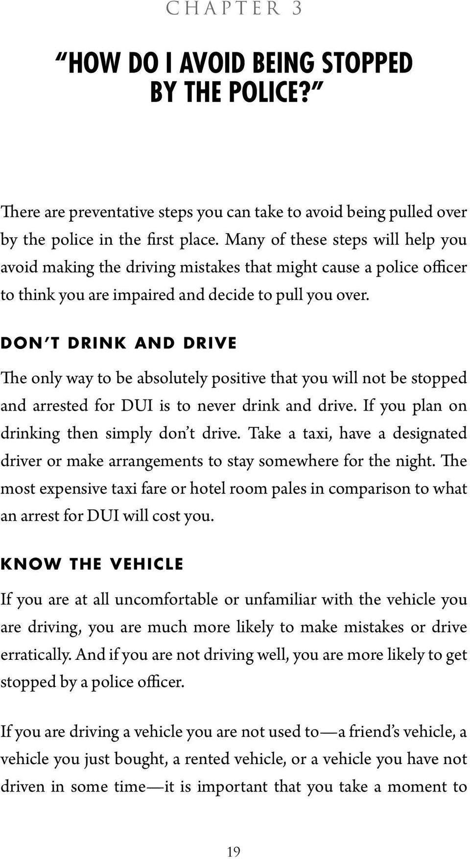 DON T DRINK AND DRIVE The only way to be absolutely positive that you will not be stopped and arrested for DUI is to never drink and drive. If you plan on drinking then simply don t drive.
