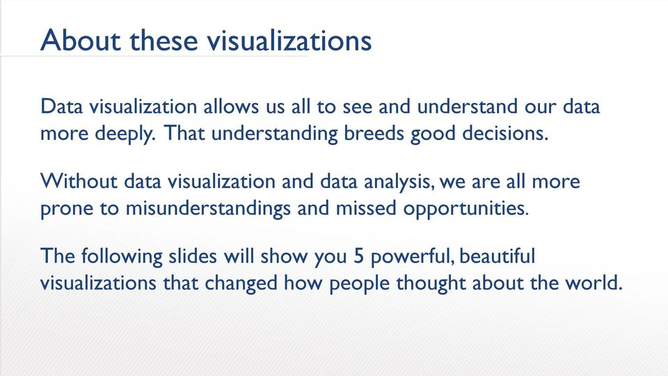 Without data visualization and data analysis, we are all more prone to misunderstandings and