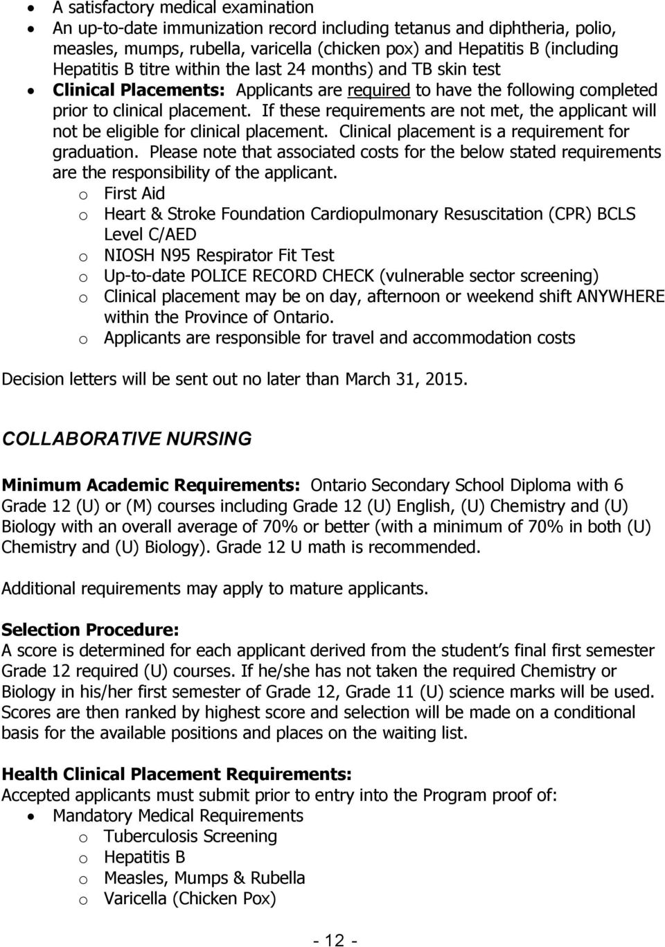 If these requirements are not met, the applicant will not be eligible for clinical placement. Clinical placement is a requirement for graduation.