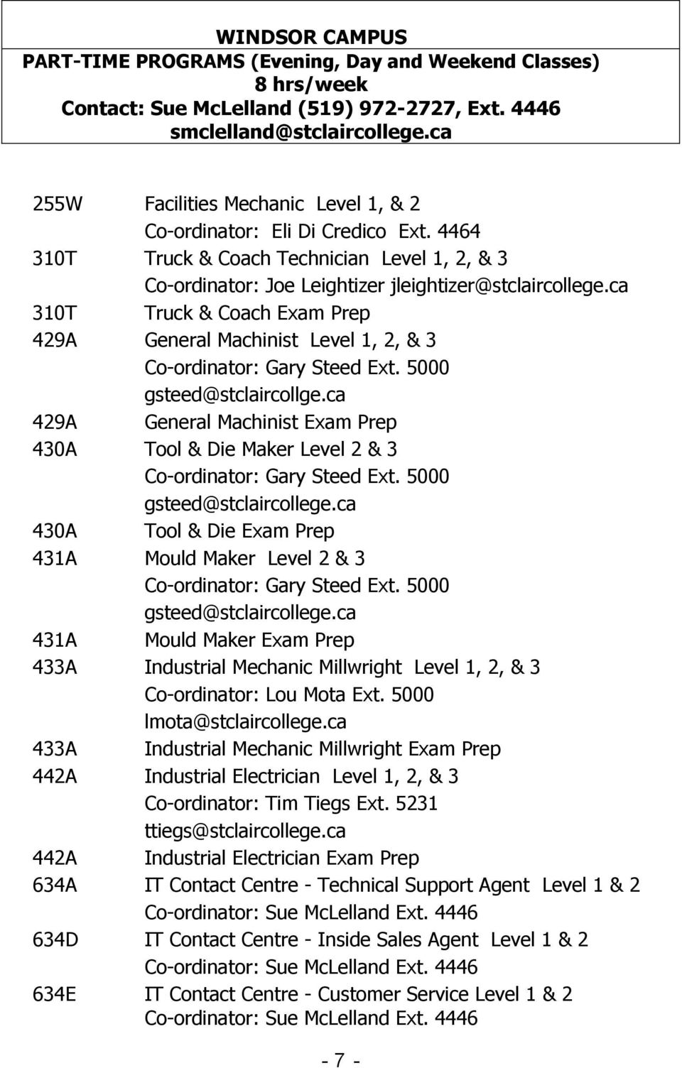 ca 310T Truck & Coach Exam Prep 429A General Machinist Level 1, 2, & 3 Co-ordinator: Gary Steed Ext. 5000 gsteed@stclaircollge.