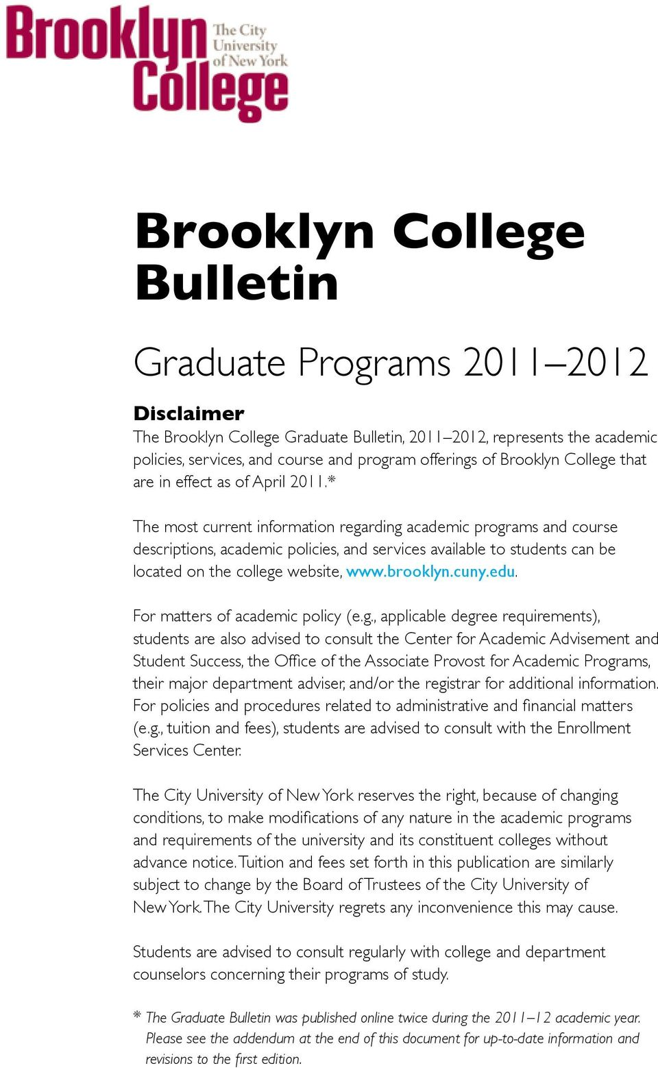 * The most current information regarding academic programs and course descriptions, academic policies, and services available to students can be located on the college website, www.brooklyn.cuny.edu.