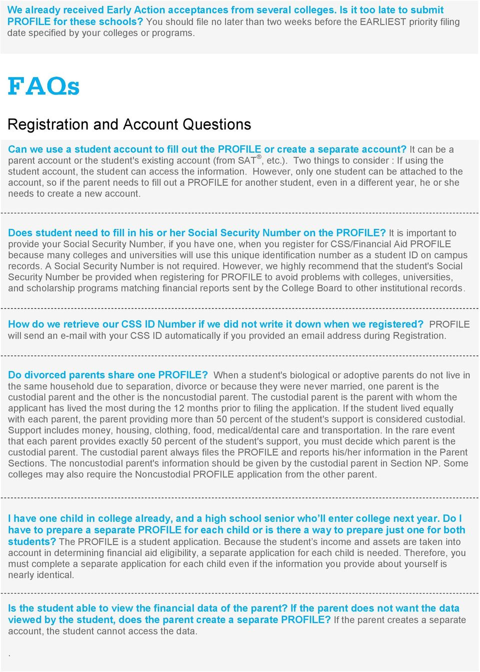 Registration and Account Questions Can we use a student account to fill out the PROFILE or create a separate account? It can be a parent account or the student's existing account (from SAT, etc.).
