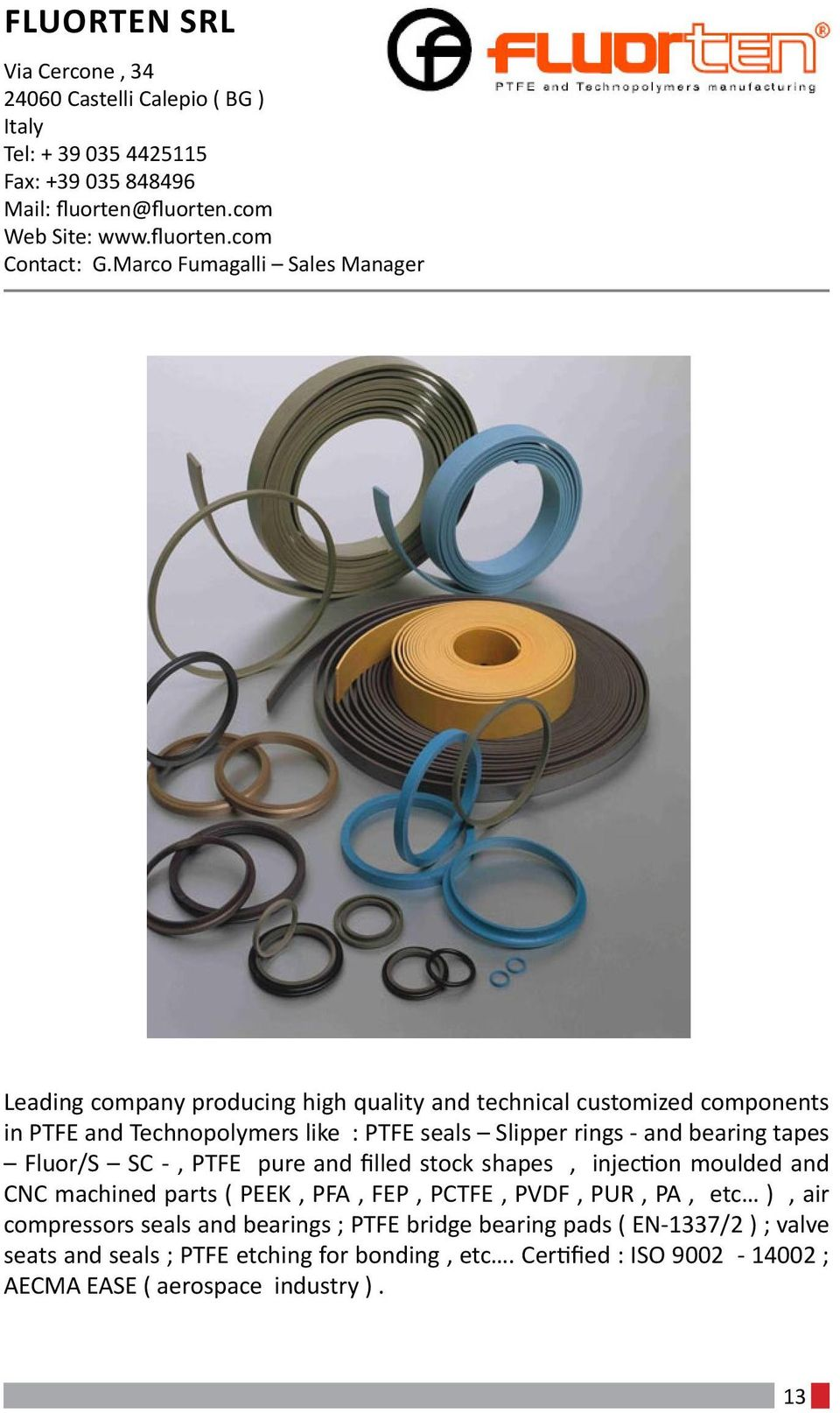 bearing tapes Fluor/S SC -, PTFE pure and filled stock shapes, injection moulded and CNC machined parts ( PEEK, PFA, FEP, PCTFE, PVDF, PUR, PA, etc ), air compressors