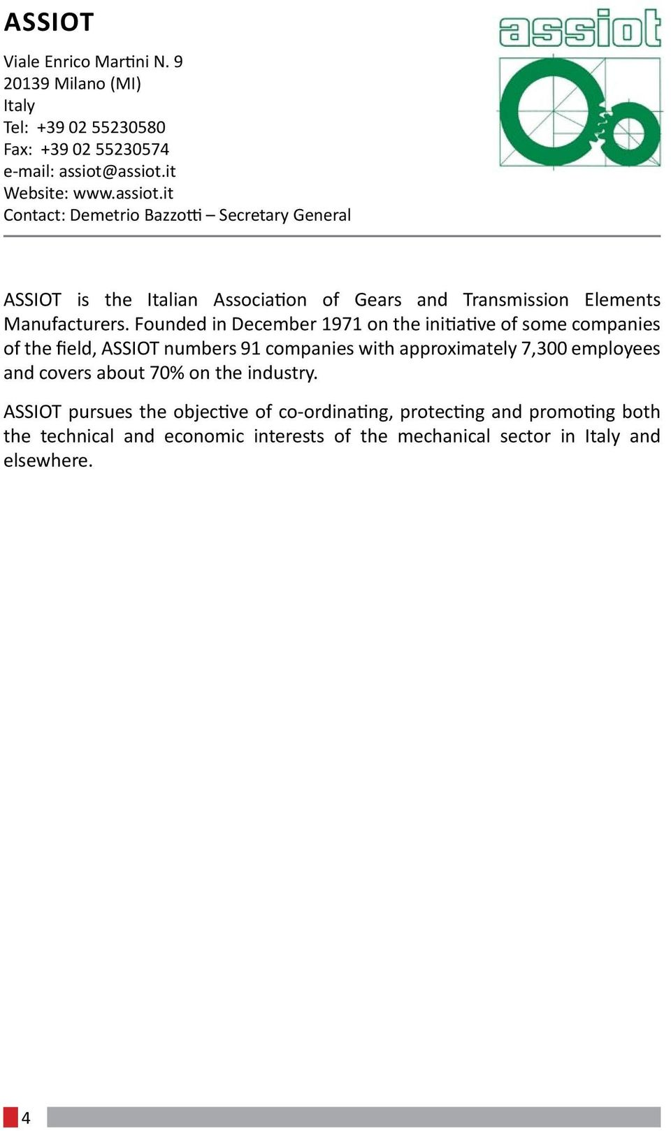 Founded in December 1971 on the initiative of some companies of the field, ASSIOT numbers 91 companies with approximately 7,300 employees and covers