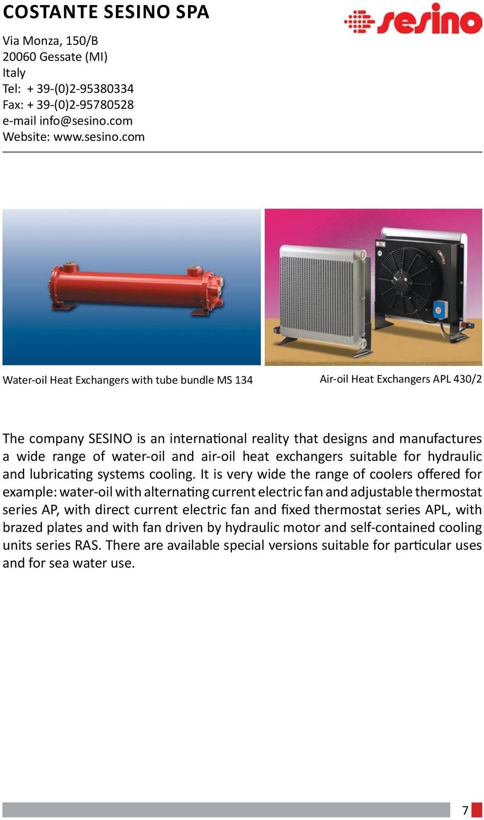 com Water-oil Heat Exchangers with tube bundle MS 134 Air-oil Heat Exchangers APL 430/2 The company SESINO is an international reality that designs and manufactures a wide range of water-oil and