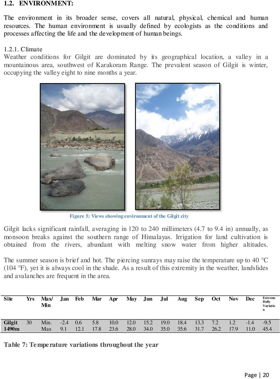 2.1. Climate Weather conditions for Gilgit are dominated by its geographical location, a valley in a mountainous area, southwest of Karakoram Range.