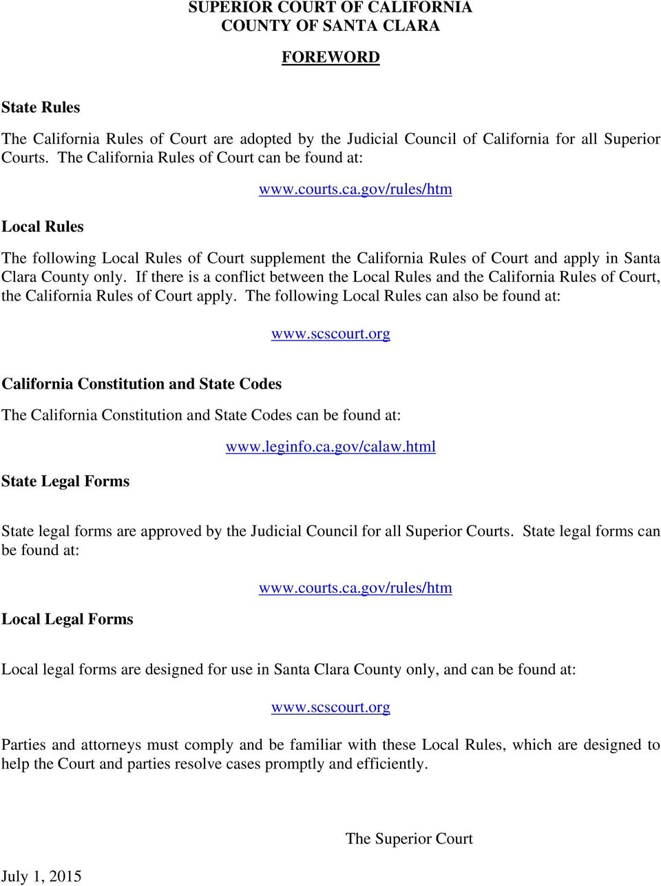 If there is a conflict between the Local Rules and the California Rules of Court, the California Rules of Court apply. The following Local Rules can also be found at: www.scscourt.