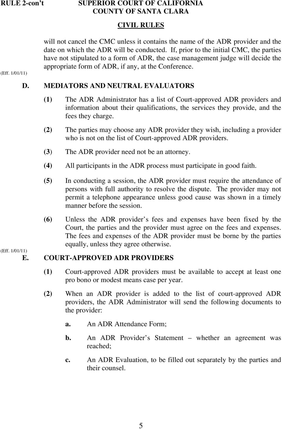MEDIATORS AND NEUTRAL EVALUATORS (1) The ADR Administrator has a list of Court-approved ADR providers and information about their qualifications, the services they provide, and the fees they charge.