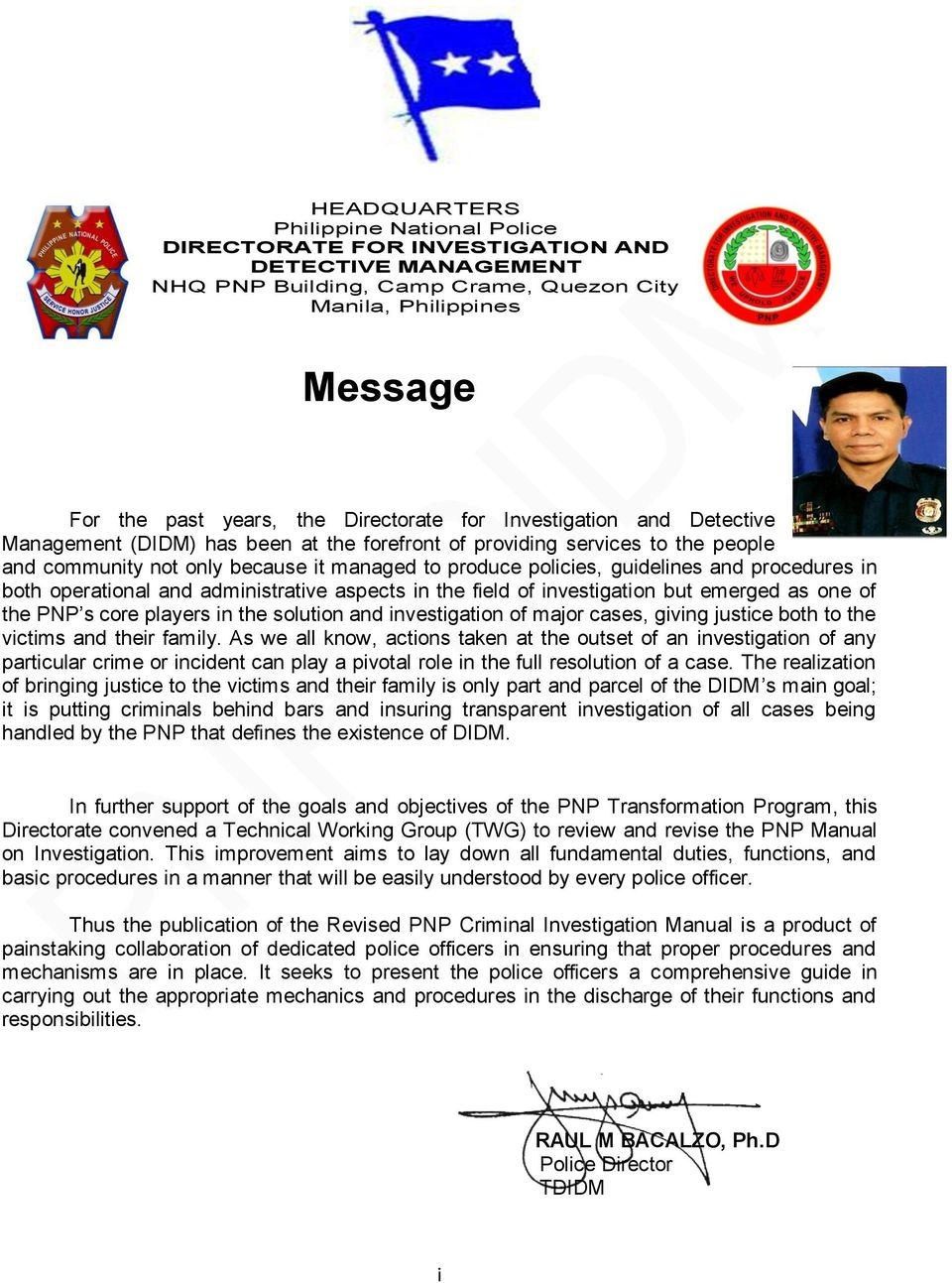 and procedures in both operational and administrative aspects in the field of investigation but emerged as one of the PNP s core players in the solution and investigation of major cases, giving