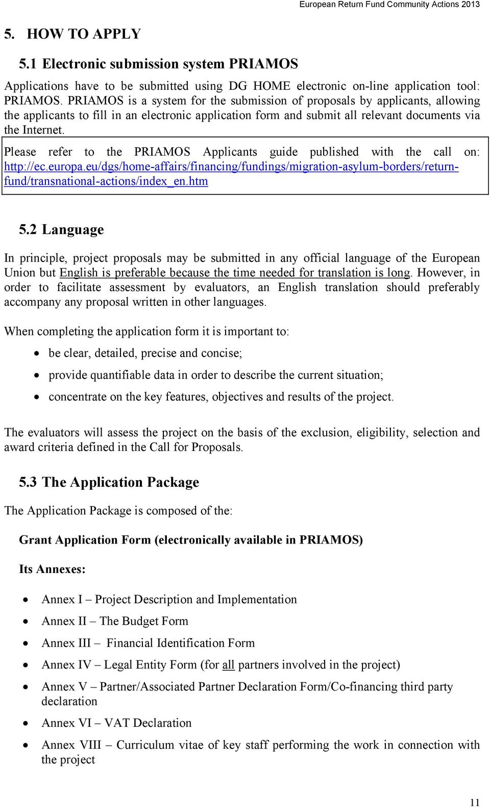 Please refer to the PRIAMOS Applicants guide published with the call on: http://ec.europa.eu/dgs/home-affairs/financing/fundings/migration-asylum-borders/returnfund/transnational-actions/index_en.