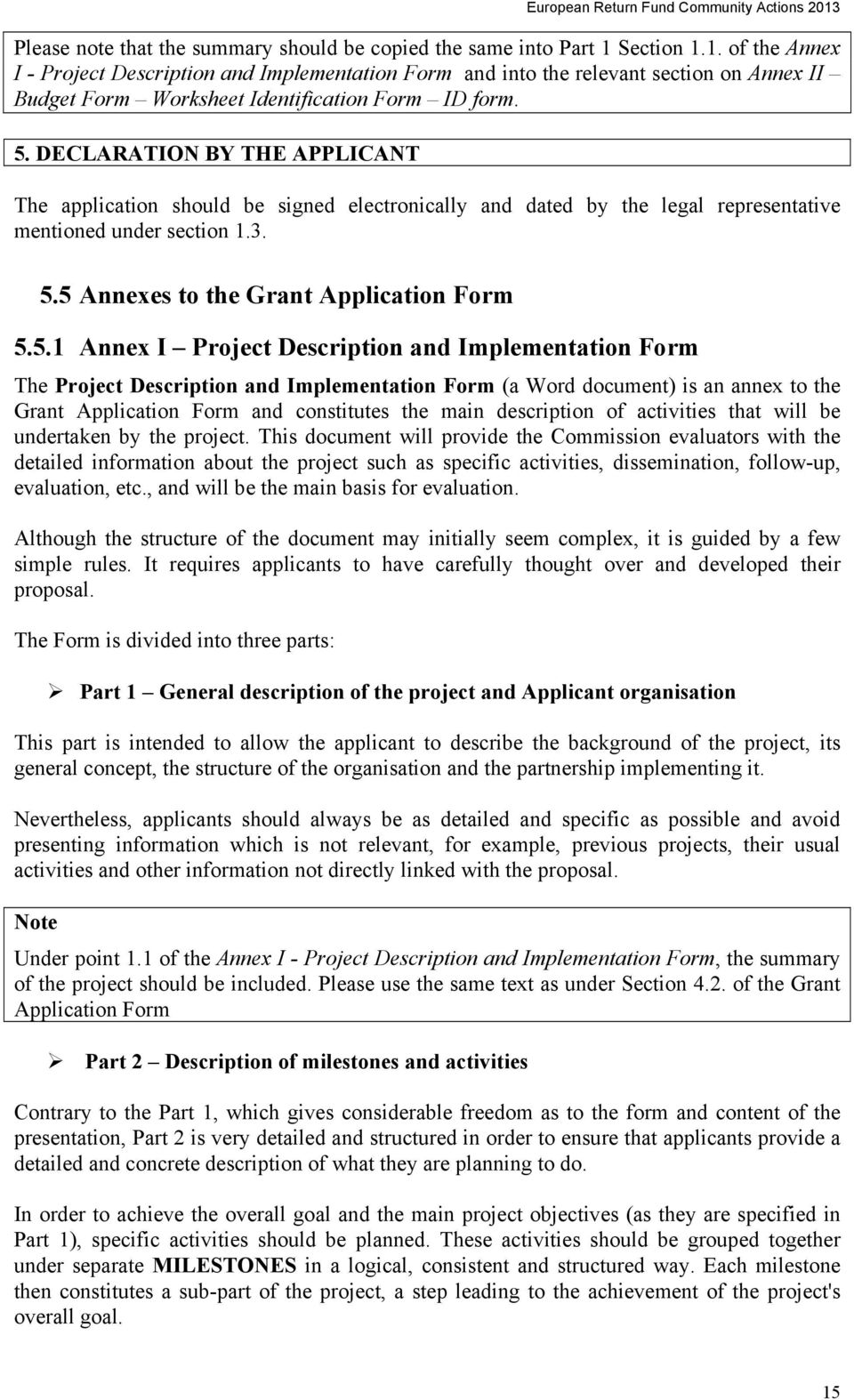 DECLARATION BY THE APPLICANT The application should be signed electronically and dated by the legal representative mentioned under section 1.3. 5.