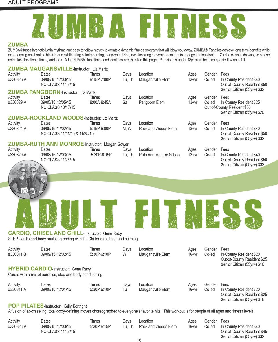 Zumba classes do vary, so please note class locations, times, and fees. Adult ZUMBA class times and locations are listed on this page. Participants under 18yr must be accompanied by an adult.